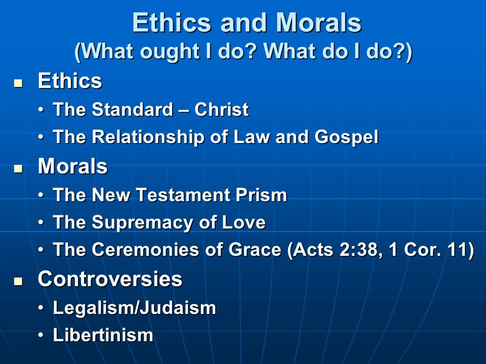 Ethics and Morals (What ought I do. What do I do ) Ethics and Morals (What ought I do.