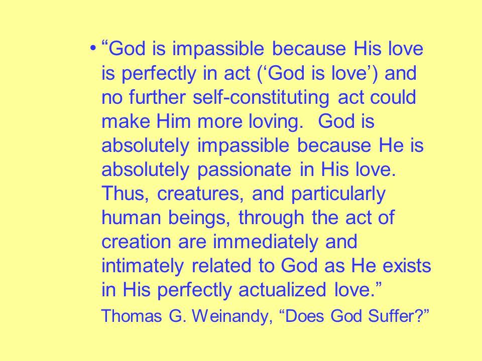 – Process Theists maintain that the eternal, changeless God of Classical Theism is incapable of love because to love requires that one suffer with the ones one loves.