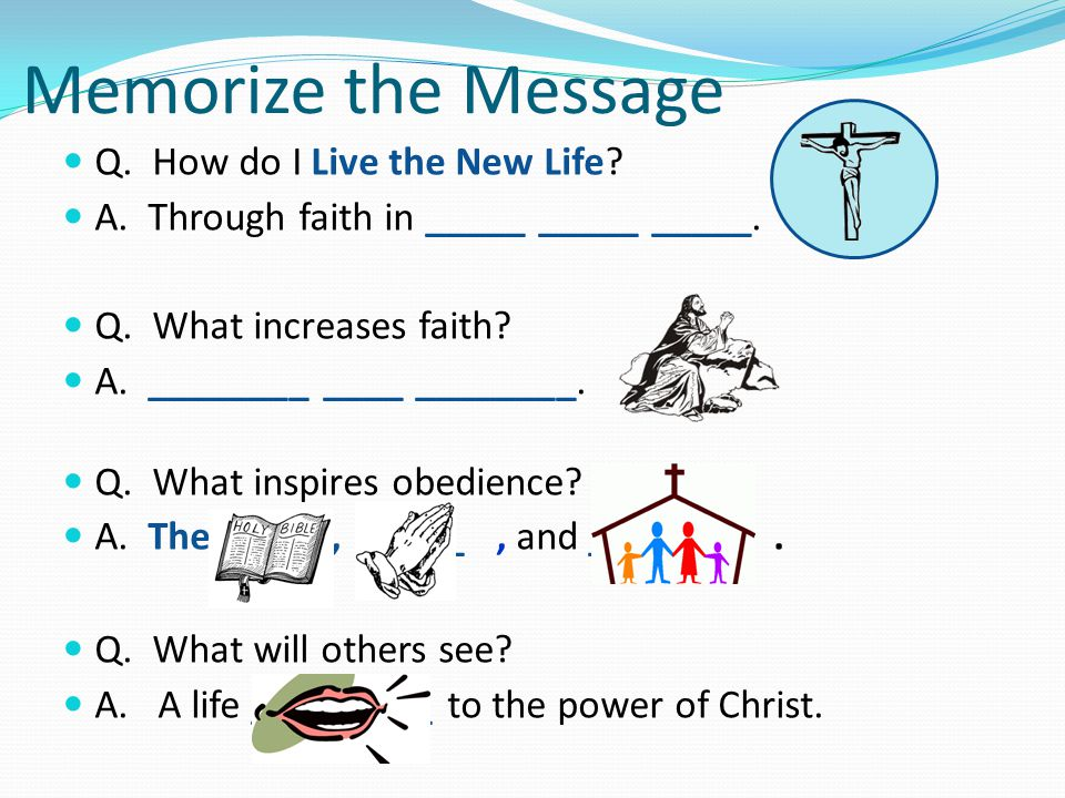 Memorize the Message Q. How do I Live the New Life.