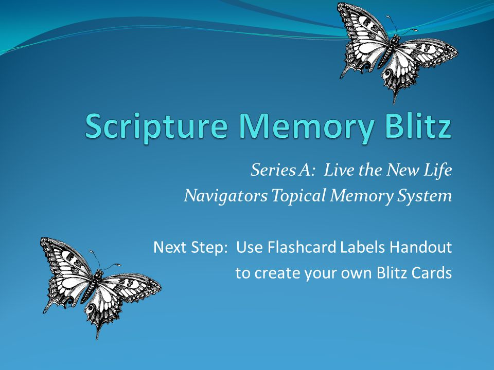 Series A: Live the New Life Navigators Topical Memory System Next Step: Use Flashcard Labels Handout to create your own Blitz Cards
