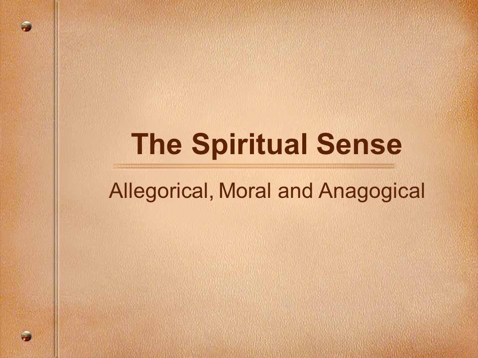The Spiritual Sense Allegorical, Moral and Anagogical