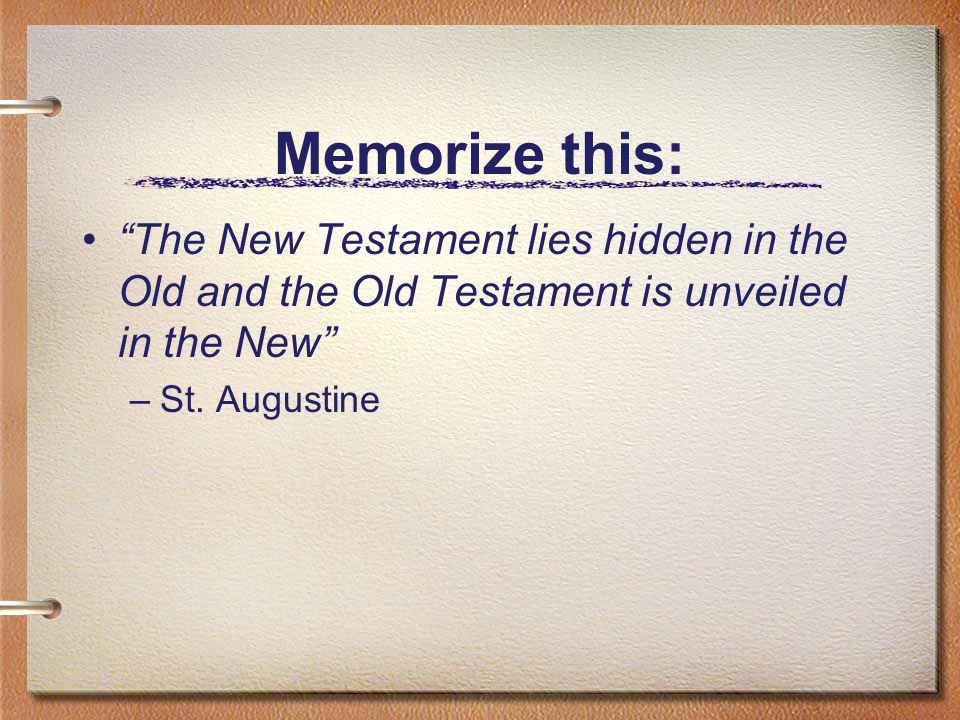 Memorize this: The New Testament lies hidden in the Old and the Old Testament is unveiled in the New –St.