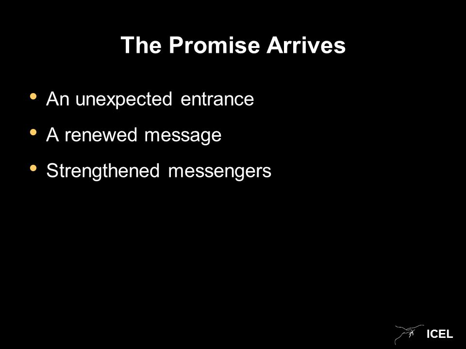 ICEL The Promise Arrives An unexpected entrance A renewed message Strengthened messengers