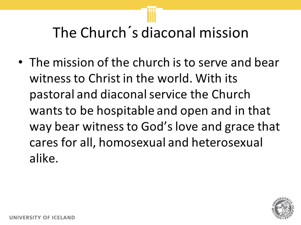 The Church´s diaconal mission The mission of the church is to serve and bear witness to Christ in the world.