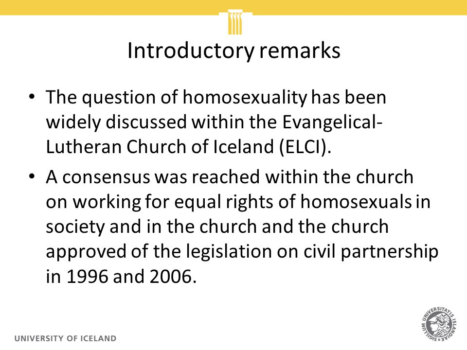 Introductory remarks The question of homosexuality has been widely discussed within the Evangelical- Lutheran Church of Iceland (ELCI).
