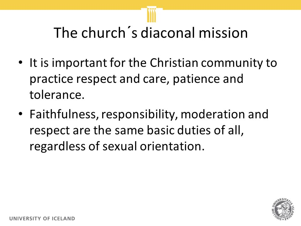 The church´s diaconal mission It is important for the Christian community to practice respect and care, patience and tolerance.