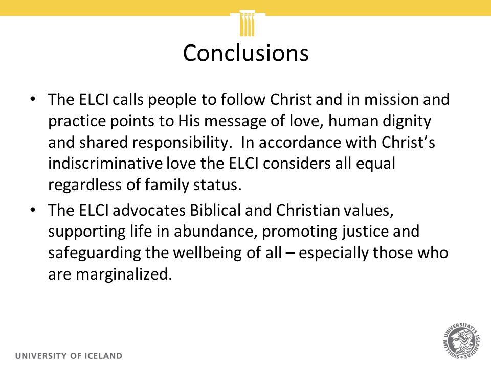 Conclusions The ELCI calls people to follow Christ and in mission and practice points to His message of love, human dignity and shared responsibility.