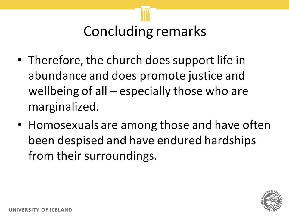Concluding remarks Therefore, the church does support life in abundance and does promote justice and wellbeing of all – especially those who are marginalized.