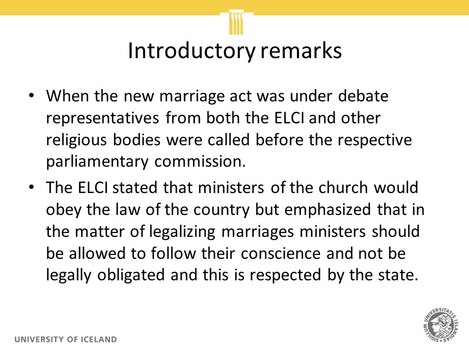 Introductory remarks When the new marriage act was under debate representatives from both the ELCI and other religious bodies were called before the respective parliamentary commission.