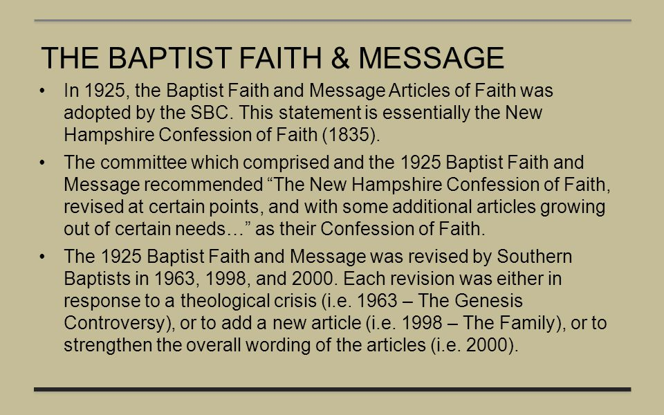 THE BAPTIST FAITH & MESSAGE In 1925, the Baptist Faith and Message Articles of Faith was adopted by the SBC. This statement is essentially the New Ham