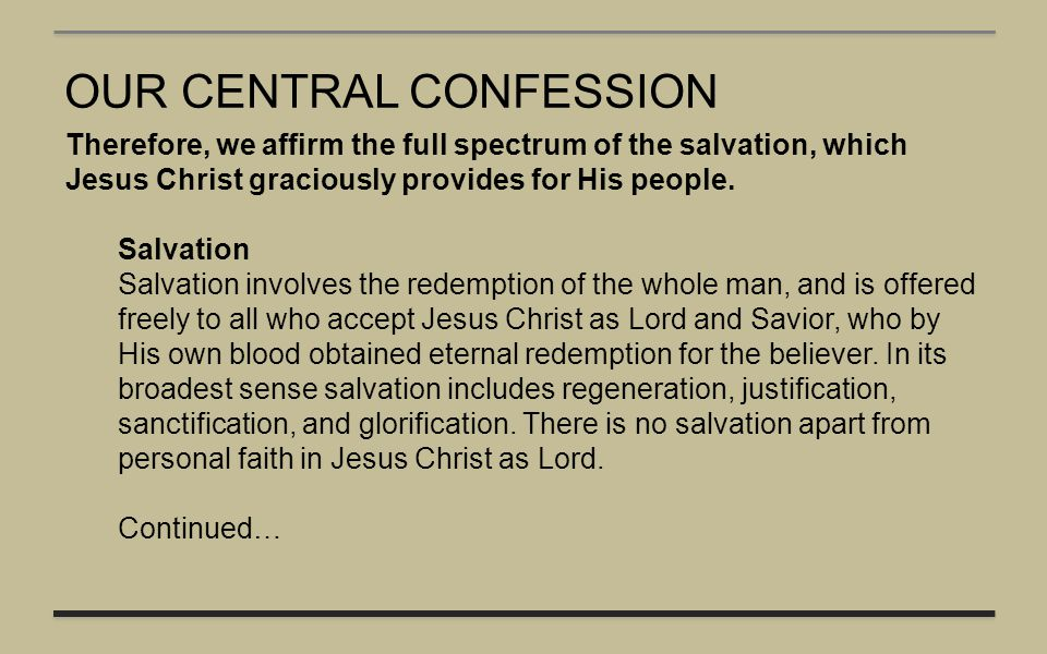 OUR CENTRAL CONFESSION Therefore, we affirm the full spectrum of the salvation, which Jesus Christ graciously provides for His people. Salvation Salva