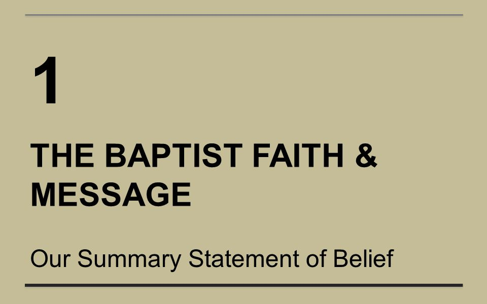 1 THE BAPTIST FAITH & MESSAGE Our Summary Statement of Belief