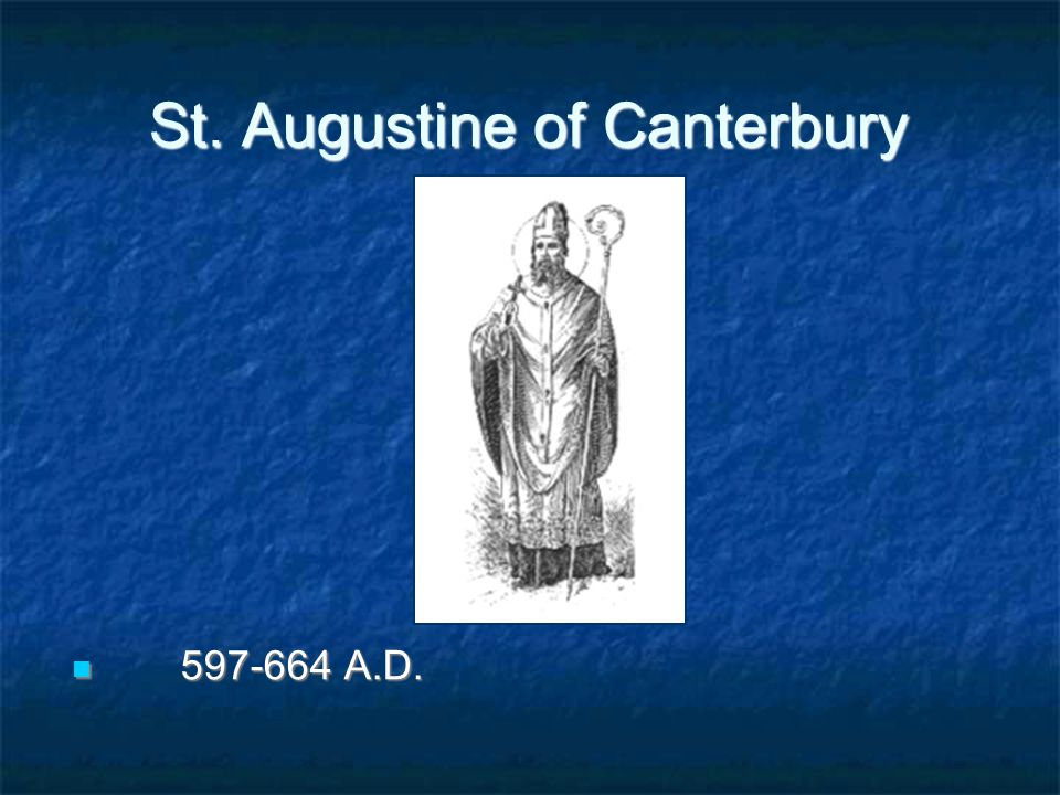 St. Augustine of Canterbury 597-664 A.D. 597-664 A.D.