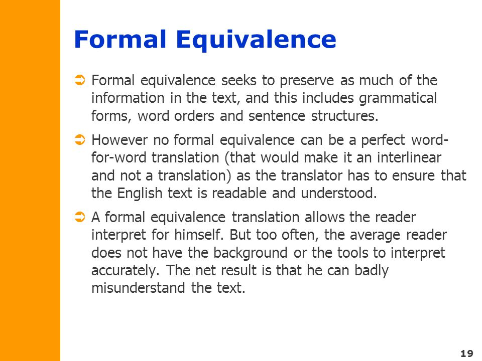 19 Formal Equivalence  Formal equivalence seeks to preserve as much of the information in the text, and this includes grammatical forms, word orders and sentence structures.