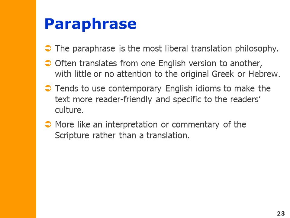 23 Paraphrase  The paraphrase is the most liberal translation philosophy.