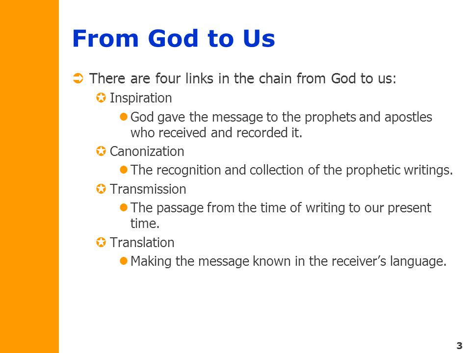 3 From God to Us  There are four links in the chain from God to us:  Inspiration God gave the message to the prophets and apostles who received and recorded it.
