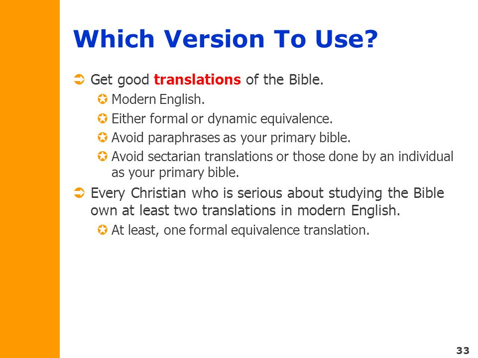33 Which Version To Use.  Get good translations of the Bible.