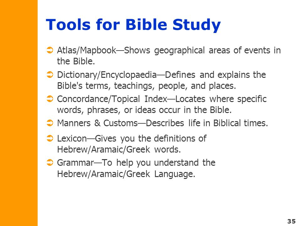35 Tools for Bible Study  Atlas/Mapbook—Shows geographical areas of events in the Bible.