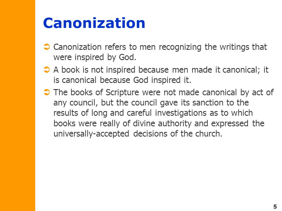 5 Canonization  Canonization refers to men recognizing the writings that were inspired by God.