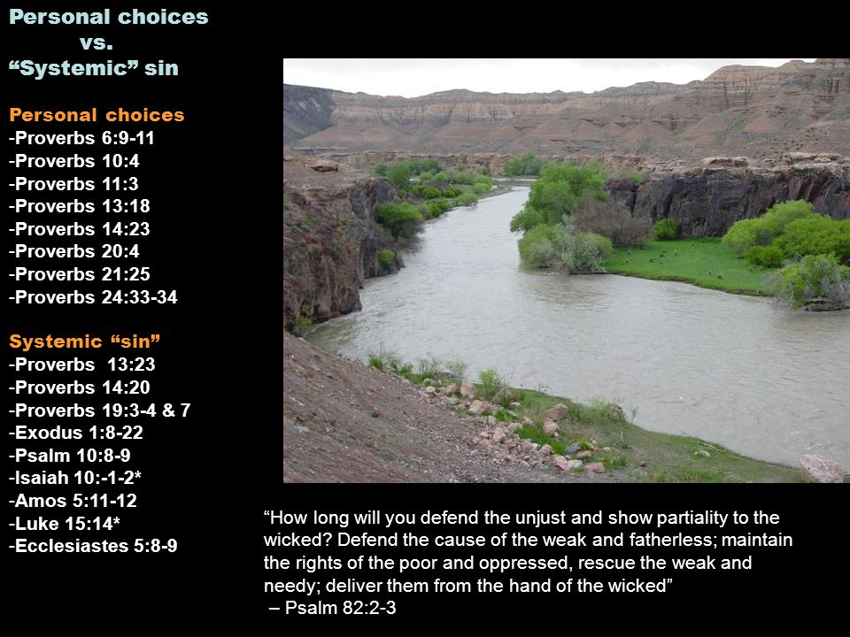 """Personal choices vs. """"Systemic"""" sin Personal choices -Proverbs 6:9-11 -Proverbs 10:4 -Proverbs 11:3 -Proverbs 13:18 -Proverbs 14:23 -Proverbs 20:4 -Pr"""