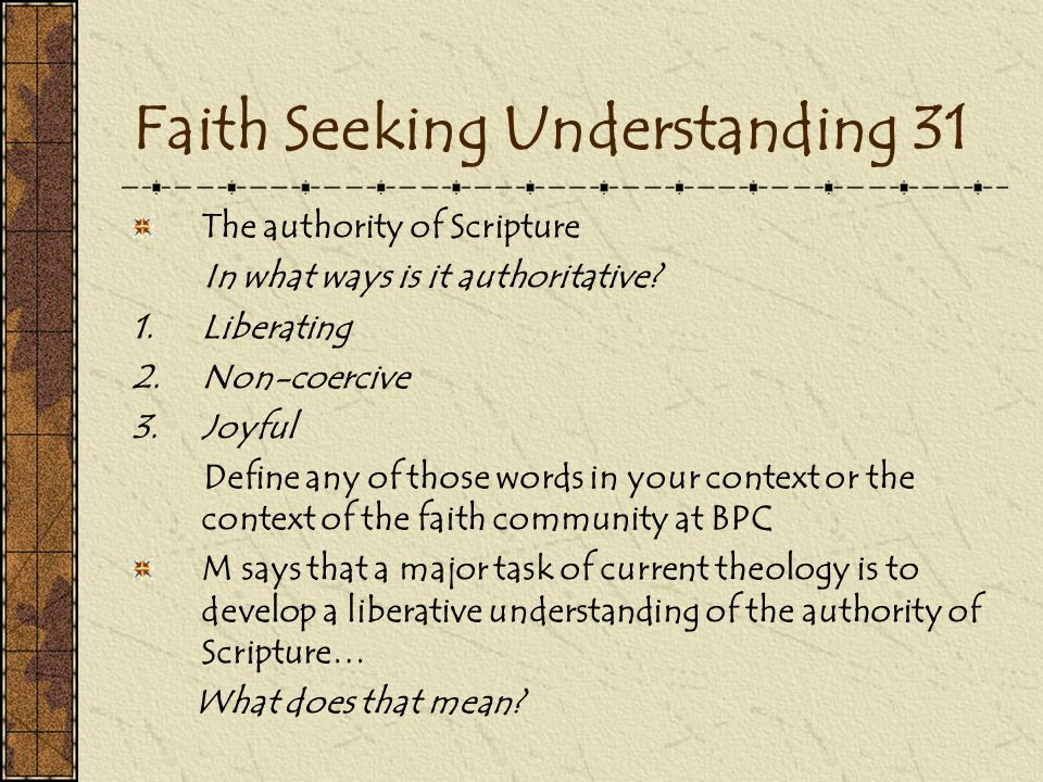 Faith Seeking Understanding 31 The authority of Scripture In what ways is it authoritative.