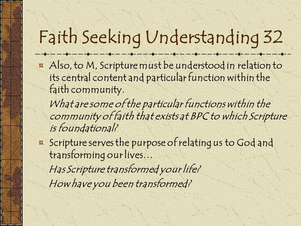 Faith Seeking Understanding 32 Also, to M, Scripture must be understood in relation to its central content and particular function within the faith community.