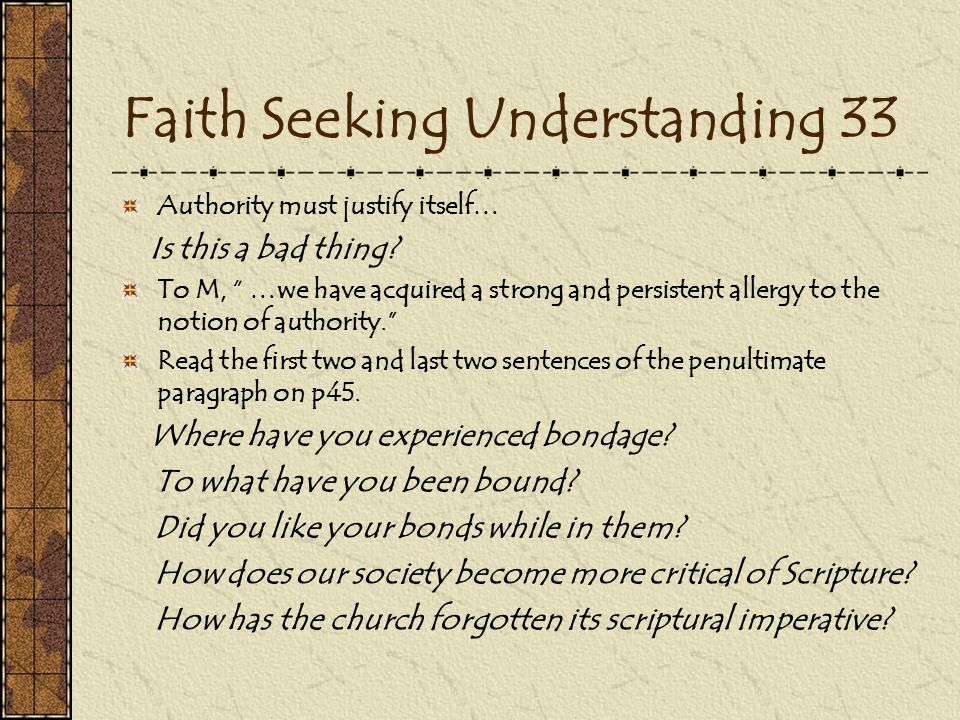 Faith Seeking Understanding 33 Authority must justify itself… Is this a bad thing.