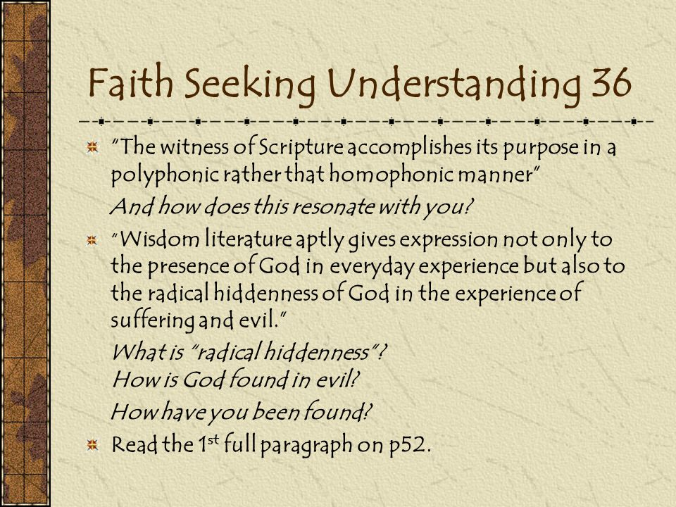 Faith Seeking Understanding 36 The witness of Scripture accomplishes its purpose in a polyphonic rather that homophonic manner And how does this resonate with you.