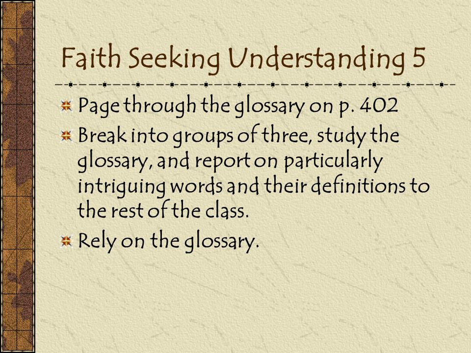 Faith Seeking Understanding 5 Page through the glossary on p.
