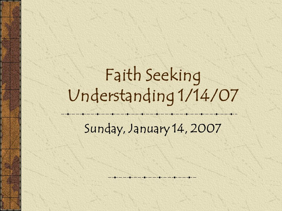 Faith Seeking Understanding 1/14/07 Sunday, January 14, 2007