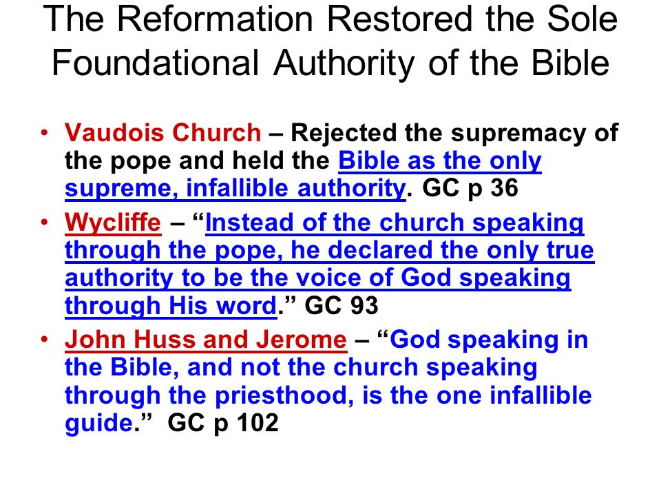 The Reformation Restored the Sole Foundational Authority of the Bible Vaudois Church – Rejected the supremacy of the pope and held the Bible as the only supreme, infallible authority.