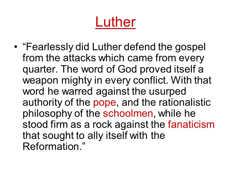 Luther Fearlessly did Luther defend the gospel from the attacks which came from every quarter.