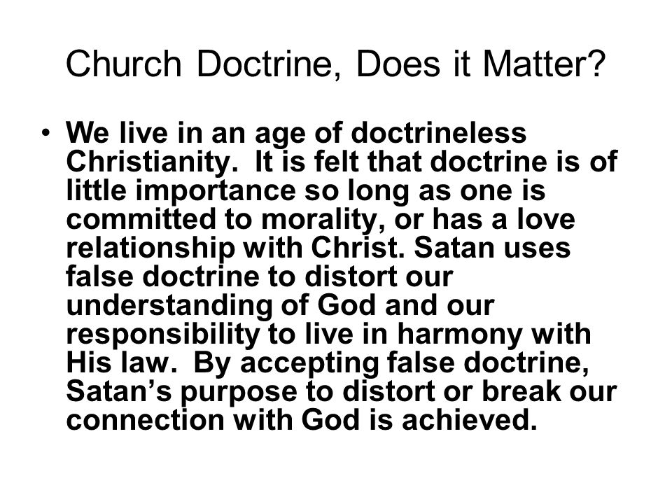 Church Doctrine, Does it Matter. We live in an age of doctrineless Christianity.