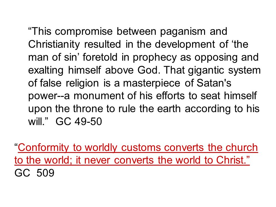 This compromise between paganism and Christianity resulted in the development of 'the man of sin' foretold in prophecy as opposing and exalting himself above God.