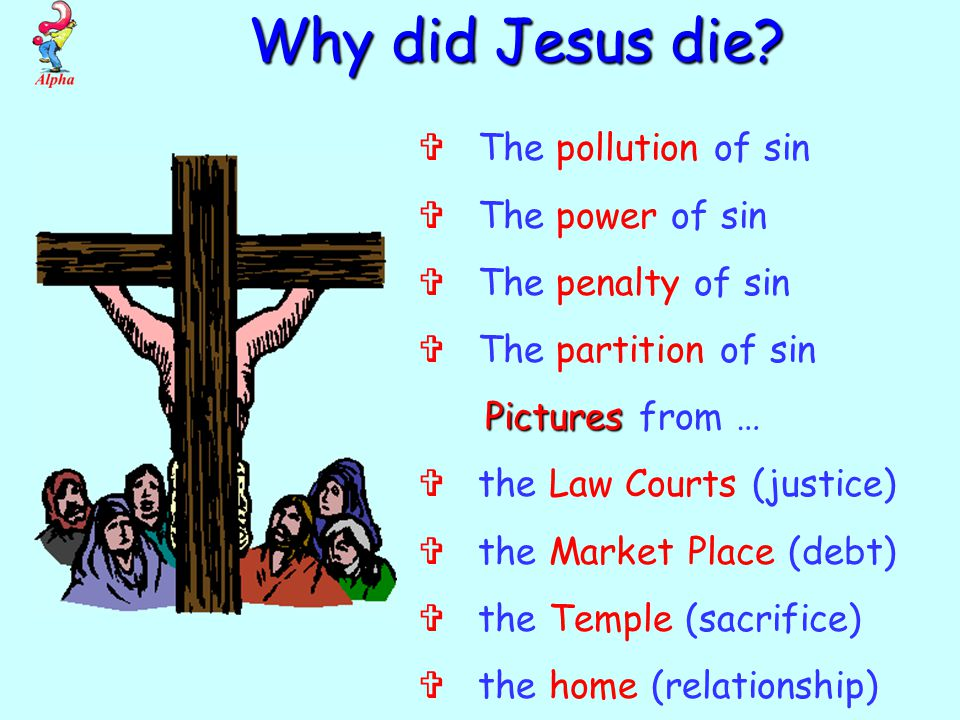 Why did Jesus die?  The pollution of sin  The power of sin  The penalty of sin  The partition of sin Pictures Pictures from …  the Law Courts (ju