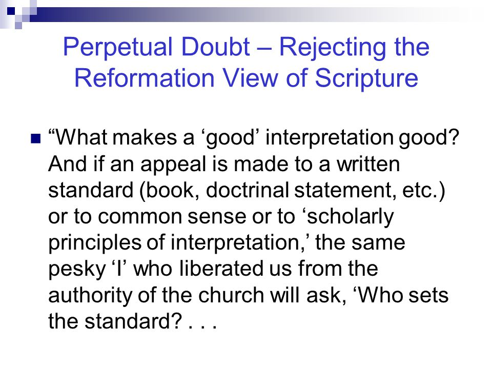 """Perpetual Doubt – Rejecting the Reformation View of Scripture """"What makes a 'good' interpretation good? And if an appeal is made to a written standard"""