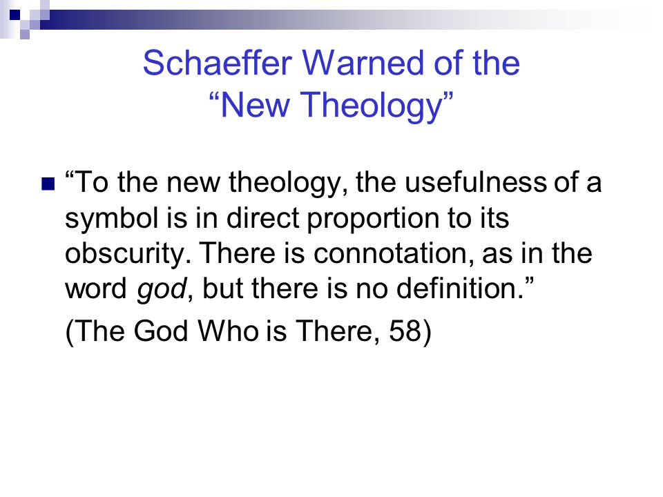 """Schaeffer Warned of the """"New Theology"""" """"To the new theology, the usefulness of a symbol is in direct proportion to its obscurity. There is connotation"""