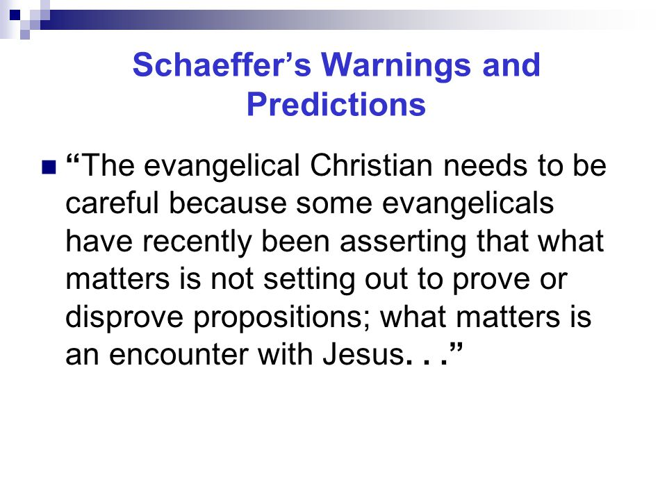 """Schaeffer's Warnings and Predictions """"The evangelical Christian needs to be careful because some evangelicals have recently been asserting that what m"""