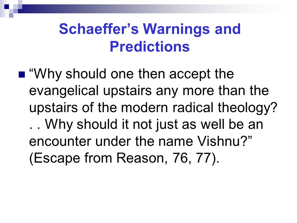 Schaeffer's Warnings and Predictions Why should one then accept the evangelical upstairs any more than the upstairs of the modern radical theology ..