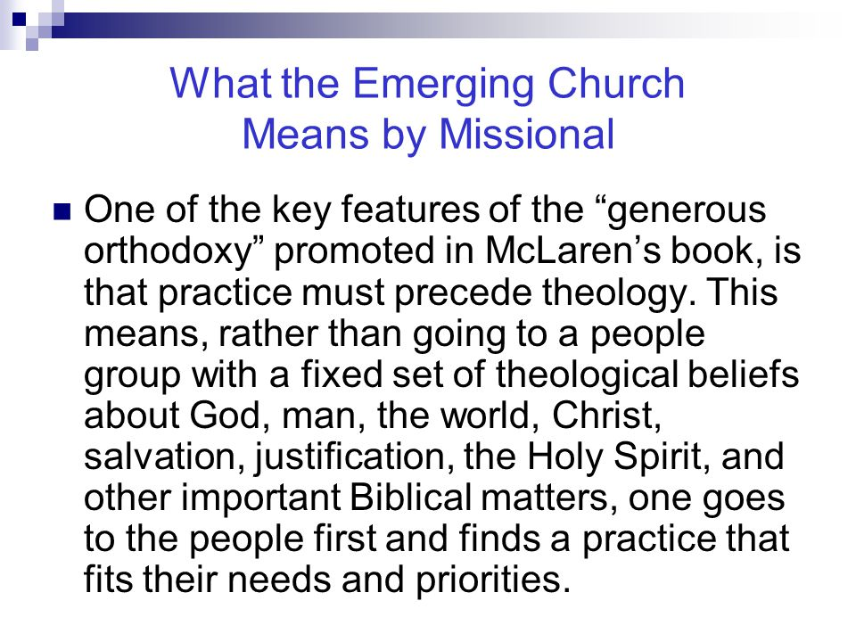 """One of the key features of the """"generous orthodoxy"""" promoted in McLaren's book, is that practice must precede theology. This means, rather than going"""