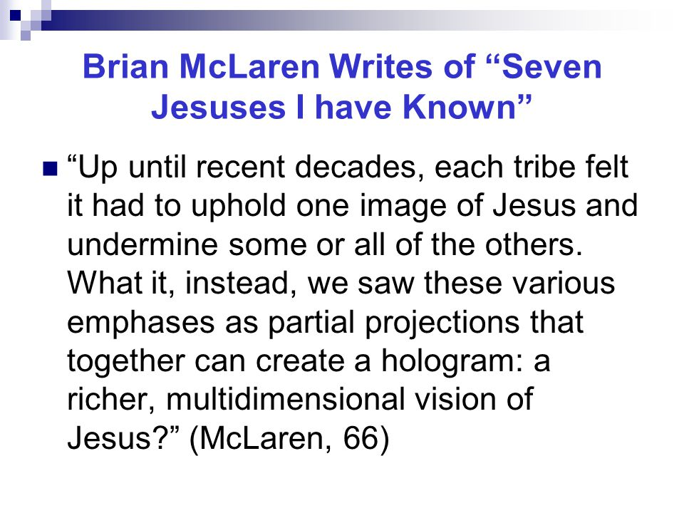 """Brian McLaren Writes of """"Seven Jesuses I have Known"""" """"Up until recent decades, each tribe felt it had to uphold one image of Jesus and undermine some"""