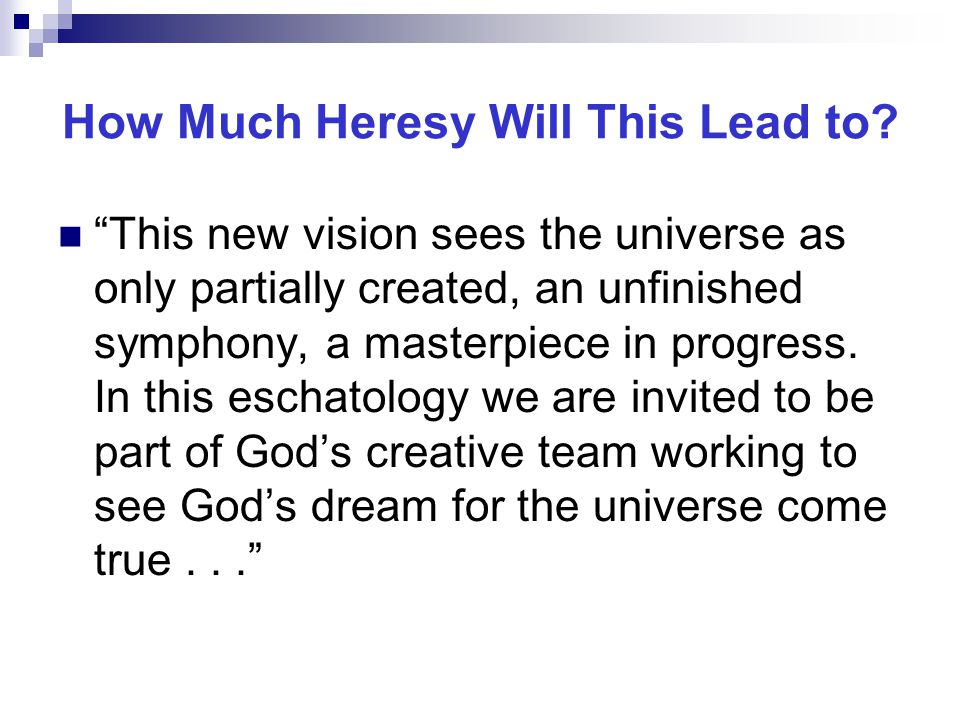 """How Much Heresy Will This Lead to? """"This new vision sees the universe as only partially created, an unfinished symphony, a masterpiece in progress. In"""