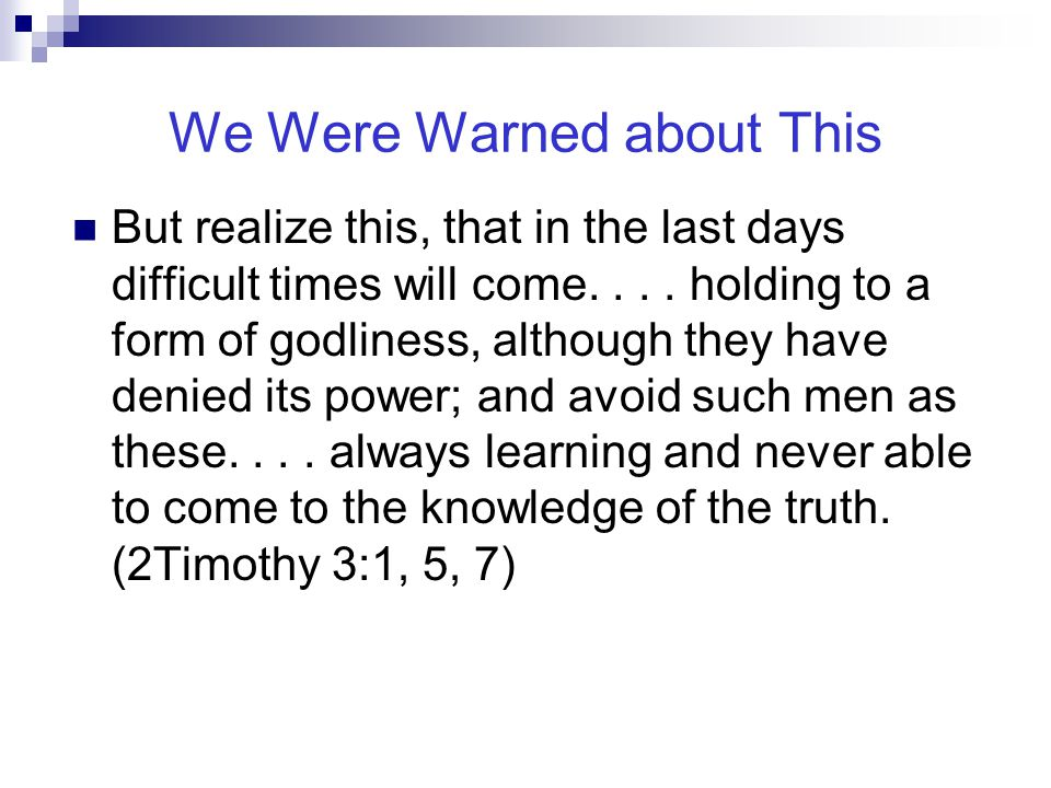We Were Warned about This But realize this, that in the last days difficult times will come....