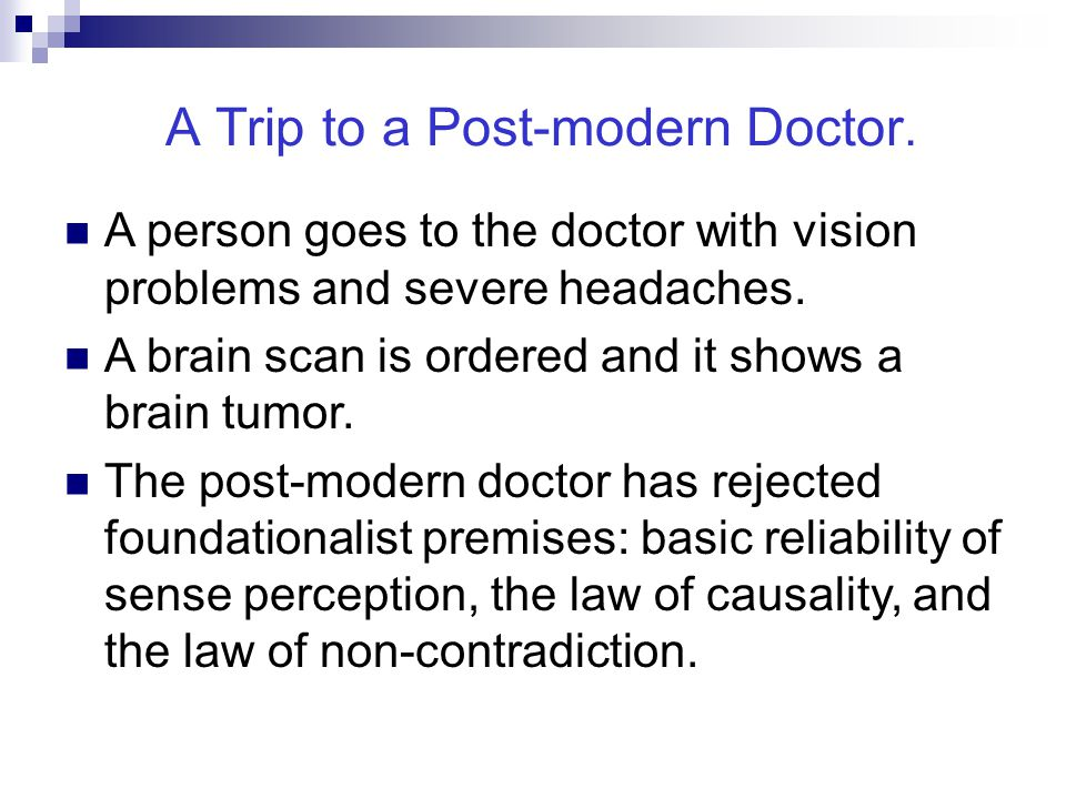 A Trip to a Post-modern Doctor. A person goes to the doctor with vision problems and severe headaches. A brain scan is ordered and it shows a brain tu