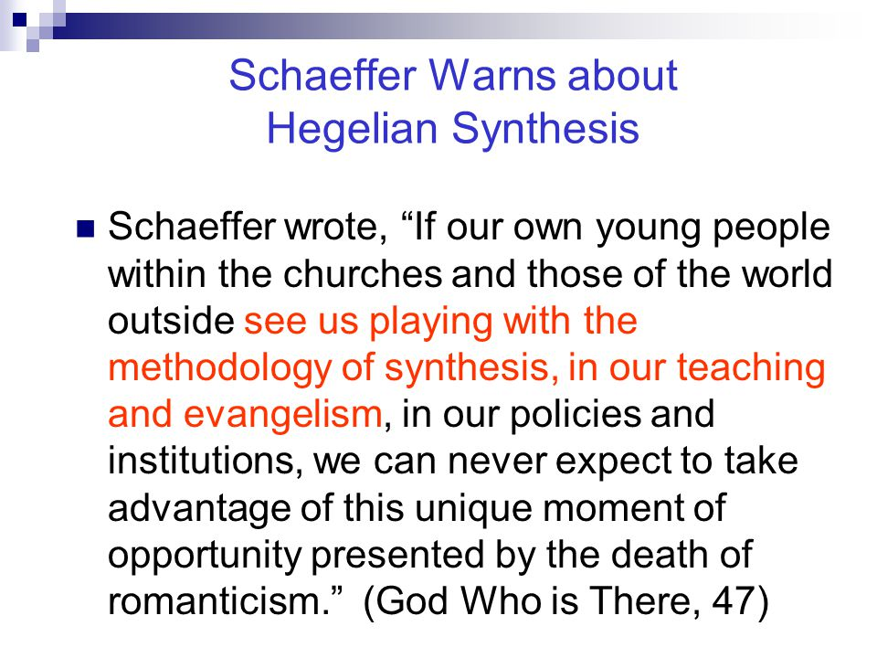 """Schaeffer Warns about Hegelian Synthesis Schaeffer wrote, """"If our own young people within the churches and those of the world outside see us playing w"""