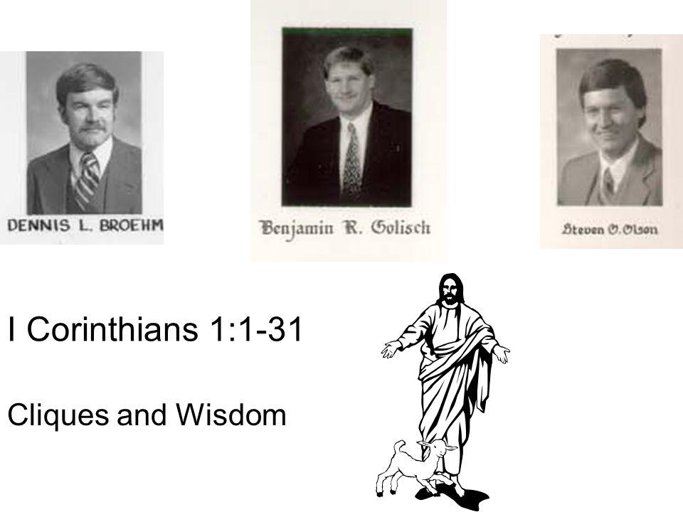 I Corinthians 1:1-31 Cliques and Wisdom
