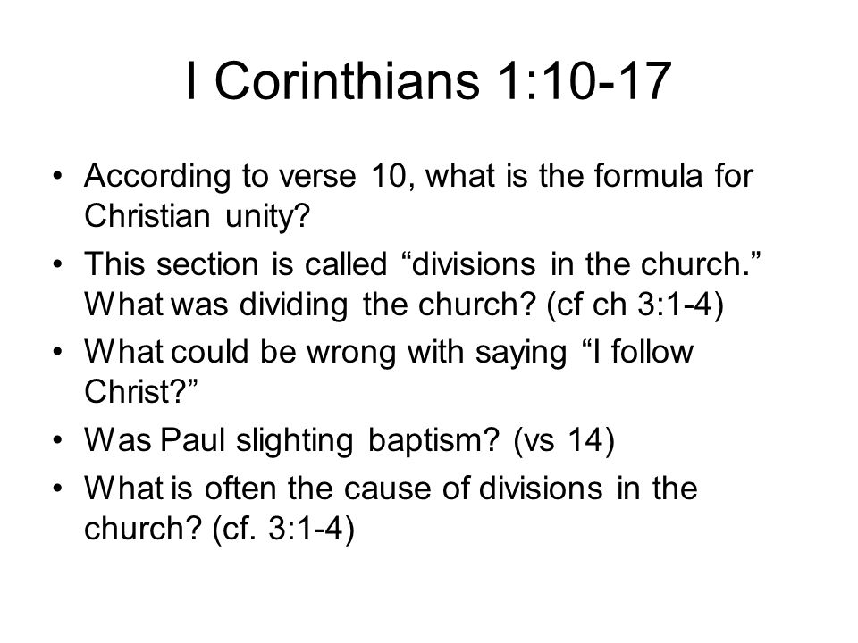 I Corinthians 1:10-17 According to verse 10, what is the formula for Christian unity.