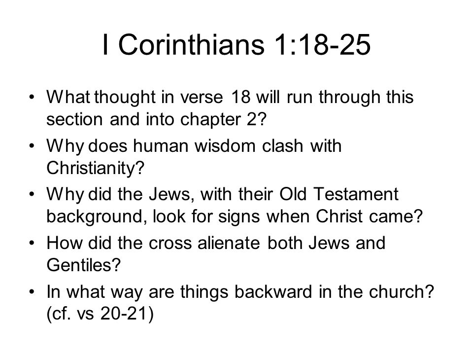 I Corinthians 1:18-25 What thought in verse 18 will run through this section and into chapter 2.