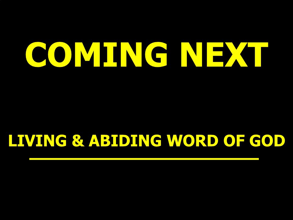 COMING NEXT LIVING & ABIDING WORD OF GOD