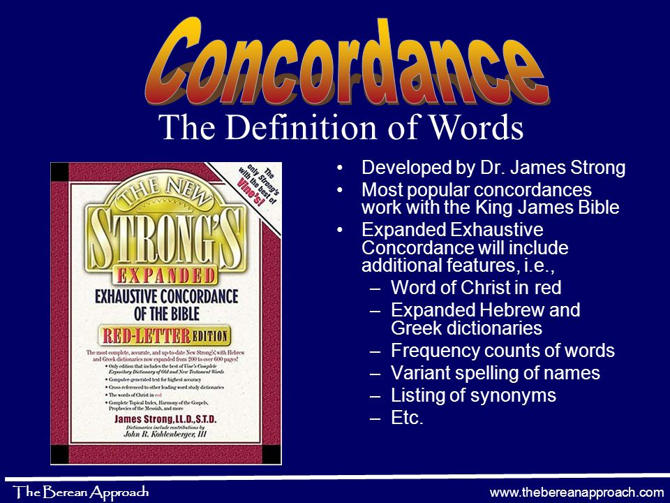 www.thebereanapproach.com The Berean Approach Lexicon an index of words with their definitions arranged in alphabetical order (sometimes numerical order based on an assigned reference numbers) Included in the back of some concordances The Definition of Words